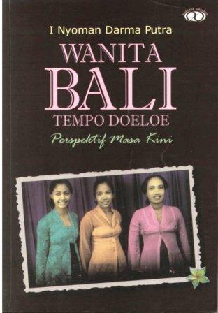 Judul : Wanita Bali Tempo Doeloe Penulis : I Nyoman Darma Putra Penerbit : Yayasan Bali Jani, April, 2003 Tebal : viii + 199 halaman